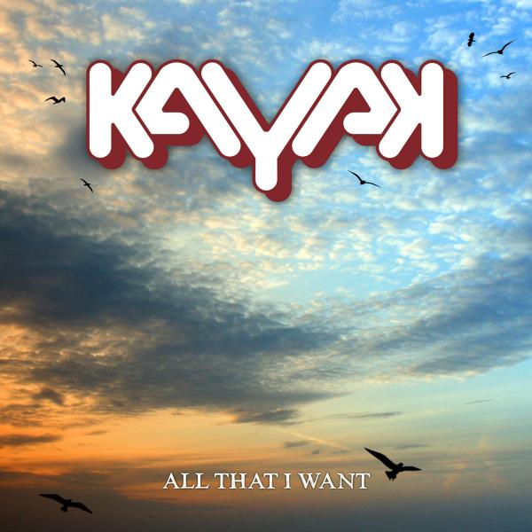 Kayak 'All That I Want' Single